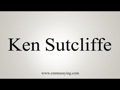 How to Pronounce Ken Sutcliffe
