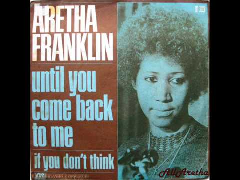 Aretha Franklin Until You Come Back To Me If You Don T