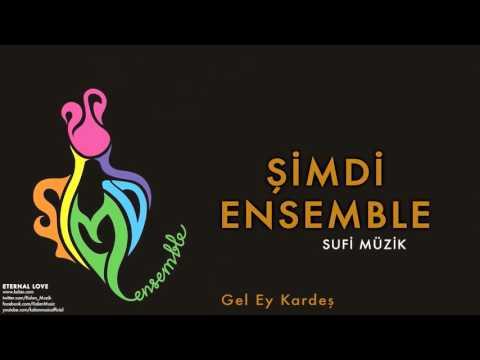 Şimdi Ensemble - Gel Ey Kardeş [ Eternal Love © 2016 Kalan Müzik ]