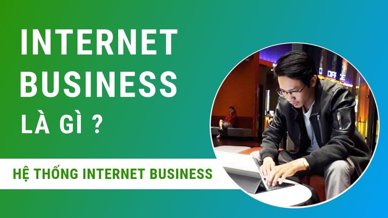 Internet Business Là Gì ? – Steve Pham – Hệ Thống Internet Business