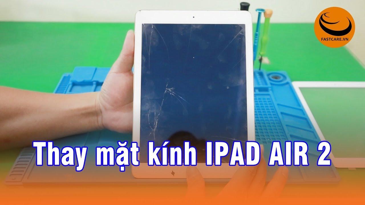 Thay mặt kính iPad Air 2 chuyên nghiệp uy tín