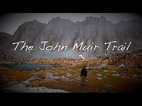 The John Muir Trail (According To Chris) Full Length Film 4K