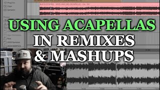 Using Acapellas in Remixes and Mashups - (Everything You Need To Know)