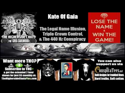 Higherside Chats | Kate of Gaia | The Legal Name Illusion, Triple Crown Control, & The 440 Hz Consp