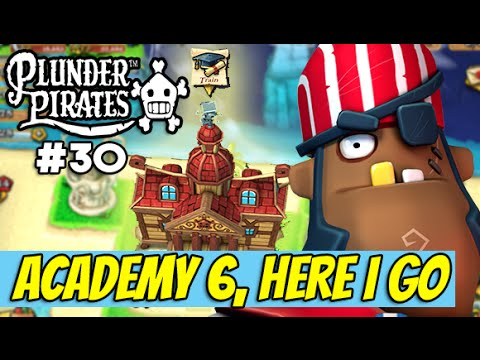 Plunder Pirates #30 - Academy 6, HERE I GO! (About time!!!)