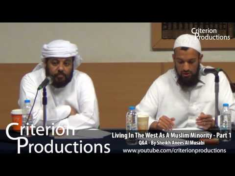 Living In The West As A Muslim Minority - Part 1 Q&A By Sheikh Anees Al Musabi