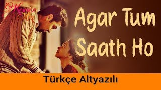 Agar Tum Saath Ho  Türkçe Altyazılı  Ah Kalbim  Arijit Singh  Tamasha