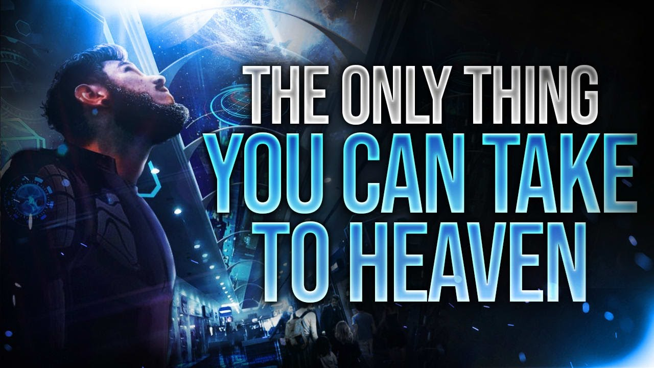 The Only Thing You Can Take To Heaven (This May Surprise You)