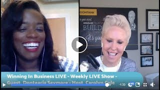 Winning In Business Live - Weekly LIVE Show, Guest Donteacia Seymore, Host Carolyn Cole