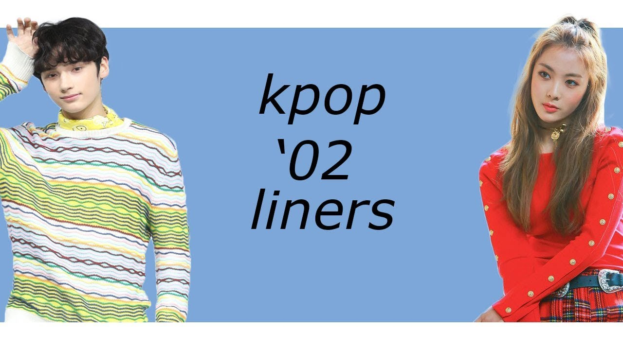 02 Liners Kpop Idols Born In 2002 Youtube
