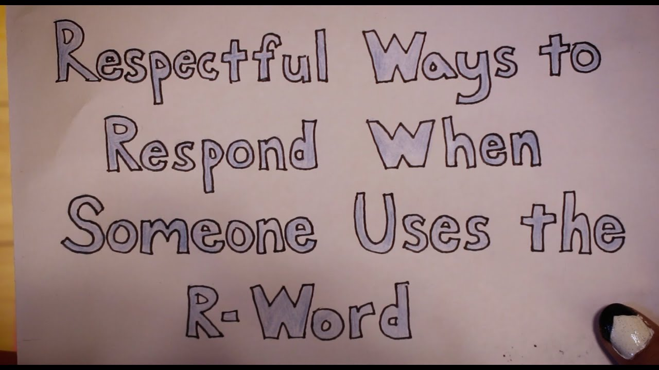 Respectful Ways To Respond When Someone Uses The R Word