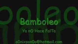 Bamboleo - Ya No Hace Falta