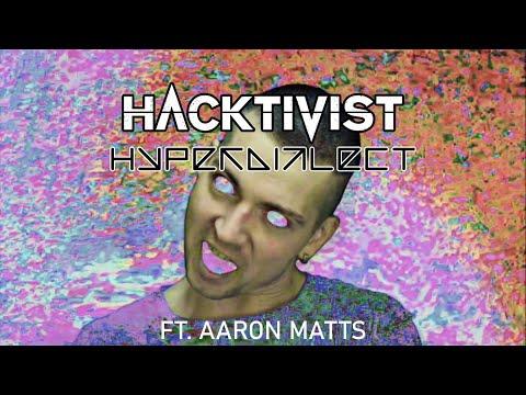 Hacktivist - HYPERDIALECT feat. Aaron Matts - (Official Video)