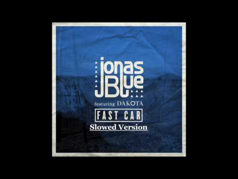 Jonas Blue - Fast Car Ft Dakota (Slowed Version)