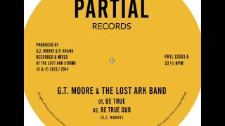 "G.T. Moore & The Lost Ark Band - Be True / Be True Dub - Partial Records 12"" PRTL12003A"
