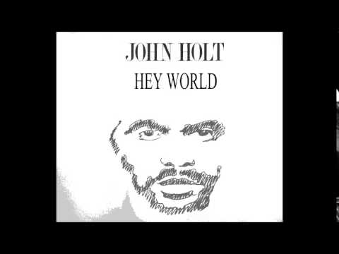 John Holt - Hey World