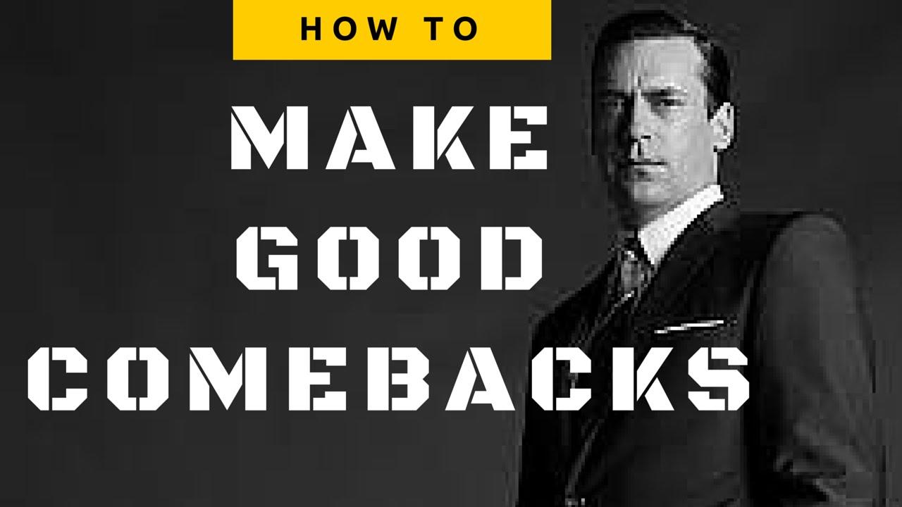 HOW TO MAKE GOOD COMEBACKS (DON DRAPER)