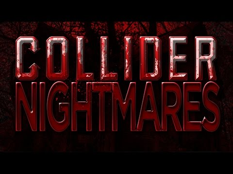 Nightmares Special Announcement - Collider Nightmares