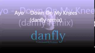 Ayo    Down On My Knees danfly remix