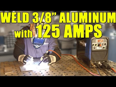 "Welding 3/8"" Aluminum with 125 Amps using Pre-Heat  