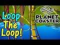 Let's Play Planet Coaster #12: Loop The Loop!
