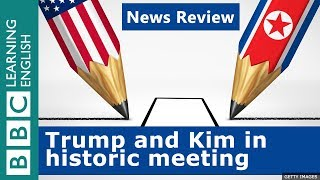BBC News Review: Trump and Kim in historic meeting