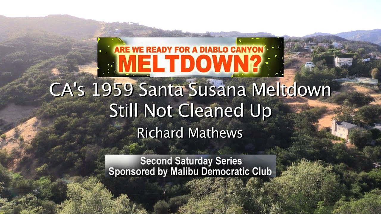 1959 santa susana meltdown not cleaned up richard mathews youtube
