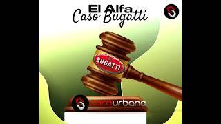 El Alfa El Jefe Caso Bugatti Oficial