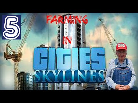 #5: Building Farm Land in Cities: Skylines - Farms and Connecting Highways