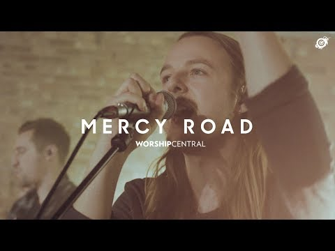 Mercy Road (Live) - Worship Central