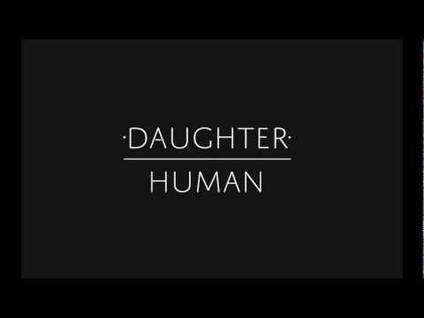 """Daughter - """"Human"""""""