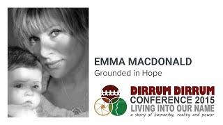 Emma MacDonald | Grounded in Hope | Dirrum Dirrum Conference 2015