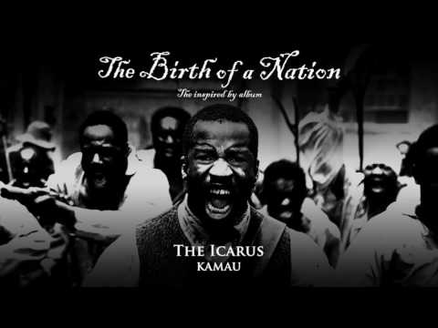 KAMAU - The Icarus [from The Birth of a Nation: The Inspired By Album] Co-Prod. No Wyld