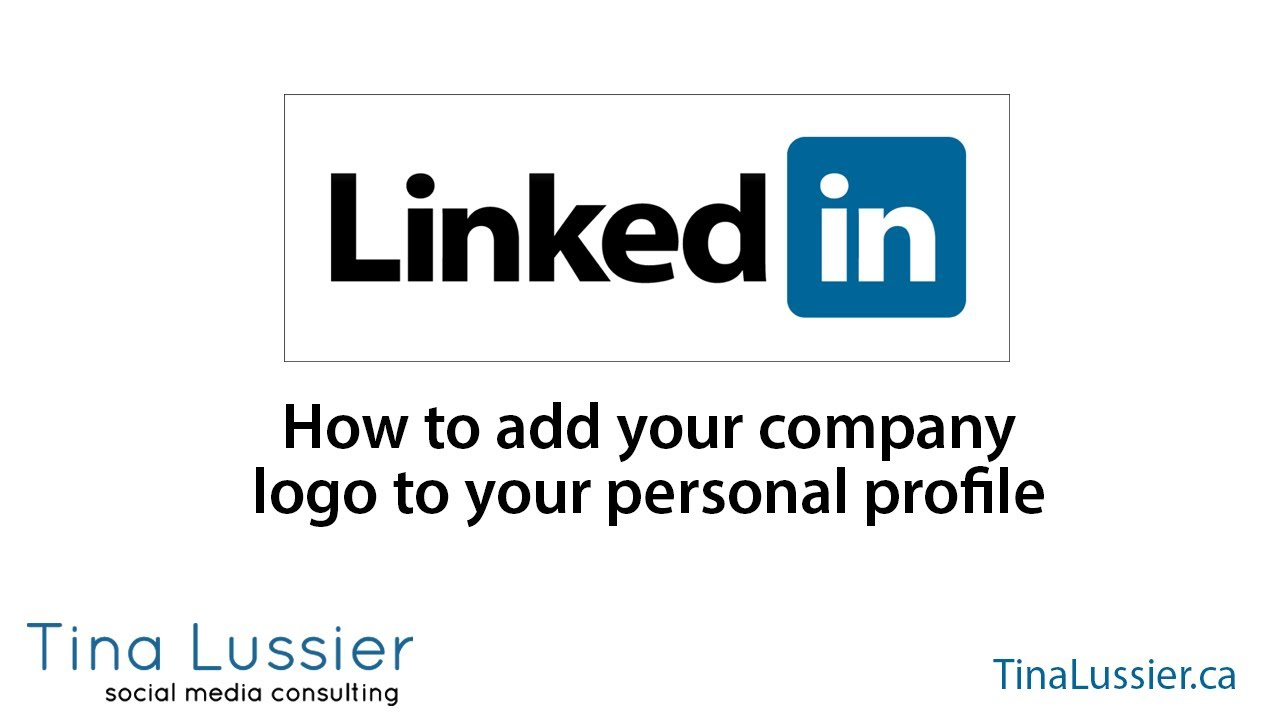 How To Add Your Company Logo To Your Personal Linkedin Profile 2017