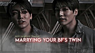 Marrying Your Bf's Twin | Jungkook Oneshot [1/2]