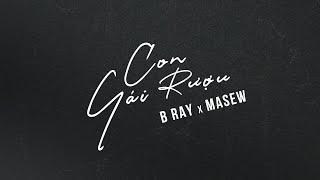 B RAY x MASEW - CON GÁI RƯỢU (OFFICIAL VIDEO)