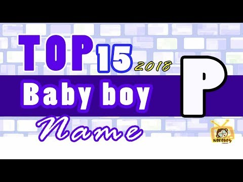 Baby Boy Names Start With P, 2018 's Top15, Unique Baby Names 2018