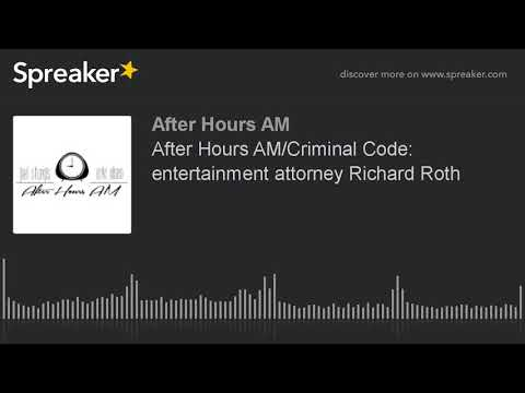 After Hours AM/Criminal Code: entertainment attorney Richard Roth