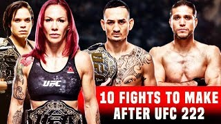 10 Fights To Make After UFC 222 | Cyborg VS Kunitskaya