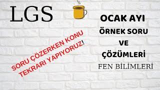 LGS OCAK AYI ÖRNEK SORU VE ÇÖZÜMLERİ/LGS FEN