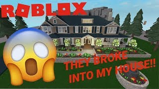 THEY BROKE INTO MY HOUSE IN ROBLOX!!😱