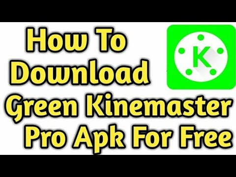 How To Download Green Kinemaster Pro Apk 2018 - Download Green Kinemaster  Pro For Free - Kinemaster