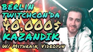 Berlin TwitchCon'da 40.000$ kazandık! w/ Mithrain, Videoyun