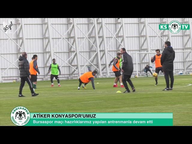Atiker Konyaspor'umuzda Bursaspor maçı hazırlıkları devam etti