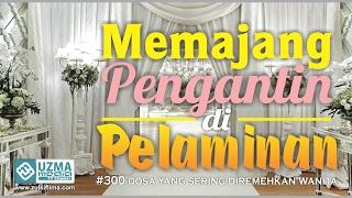 Memajang Pengantin di Pelaminan   300 Dosa....   Ust. Zulkifli Muhammad Ali, Lc, MA.