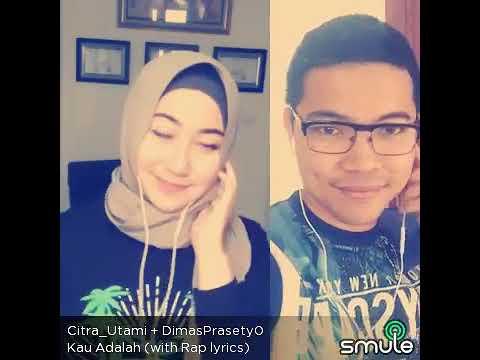 Duet Smule Citra Utami Cover - Kau Adalah (with Rap lyrics) Sing Karaoke Terbaru 2018