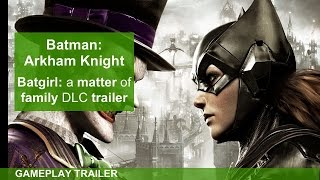Batman: Arkham Knight Batgirl Trailer - Batgirl DLC Trailer