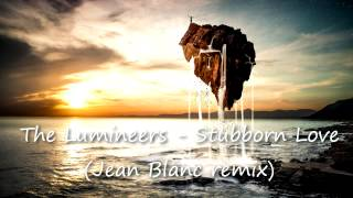 The Lumineers - Stubborn Love (Jean Blanc Remix)