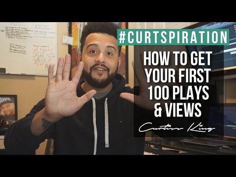 Rappers & Producers - How To Get Your First 100 Plays and Views On Your Music #Curtspiration