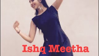 Ishq Meetha -Dance Cover by Priya Khandelwal | Palak Muchhal